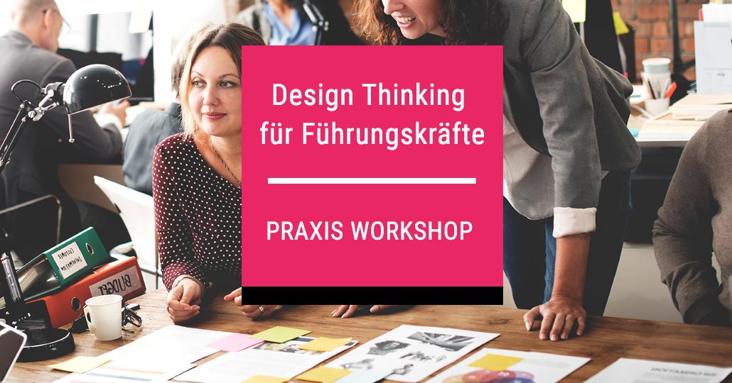 Design Thinking Workshop für Führungskräfte Praxis